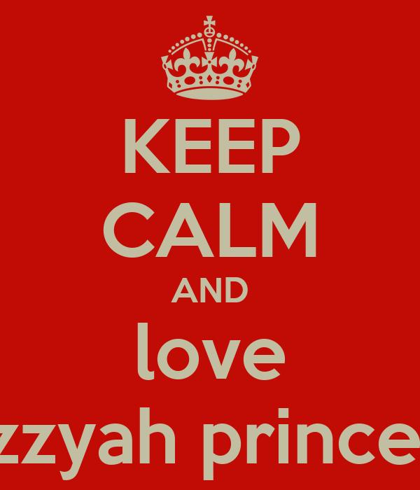 KEEP CALM AND love syllozzyah princesinha