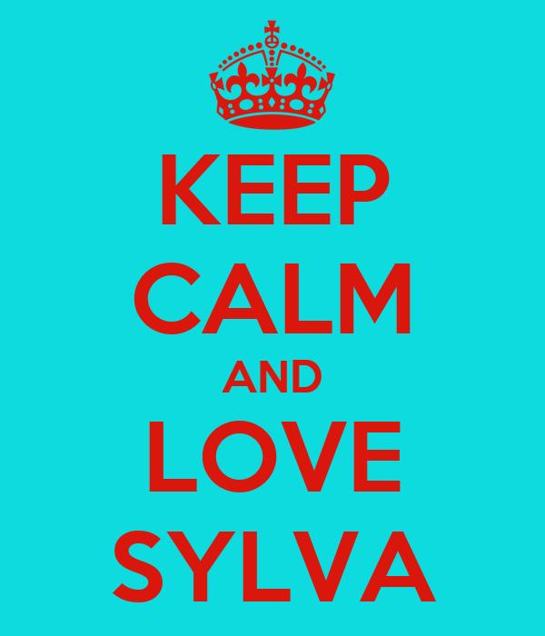 KEEP CALM AND LOVE SYLVA