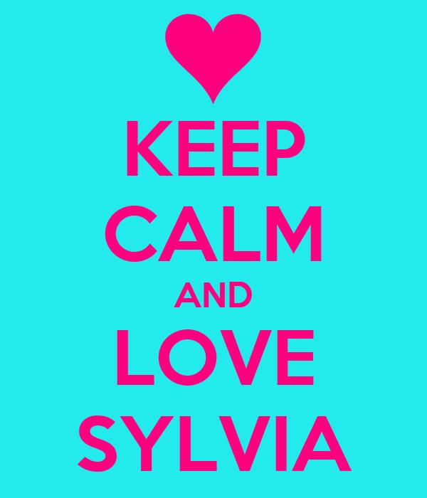 KEEP CALM AND LOVE SYLVIA