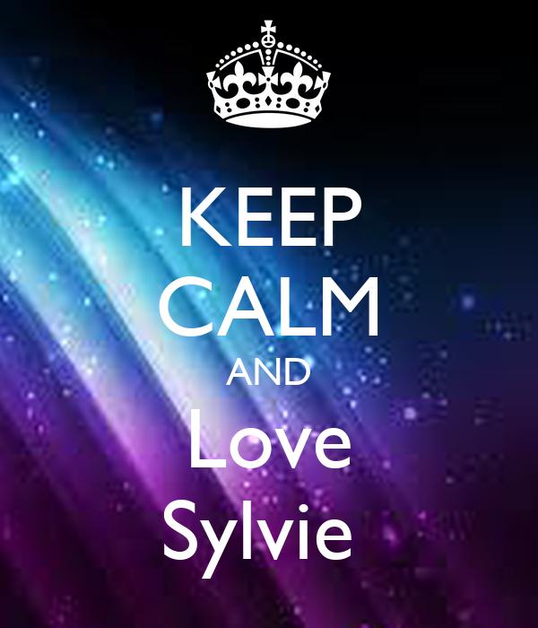 KEEP CALM AND Love Sylvie