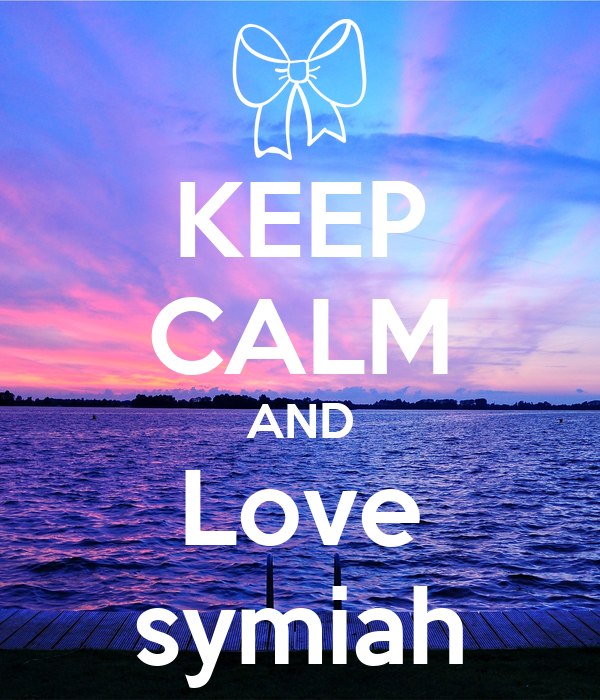 KEEP CALM AND Love symiah