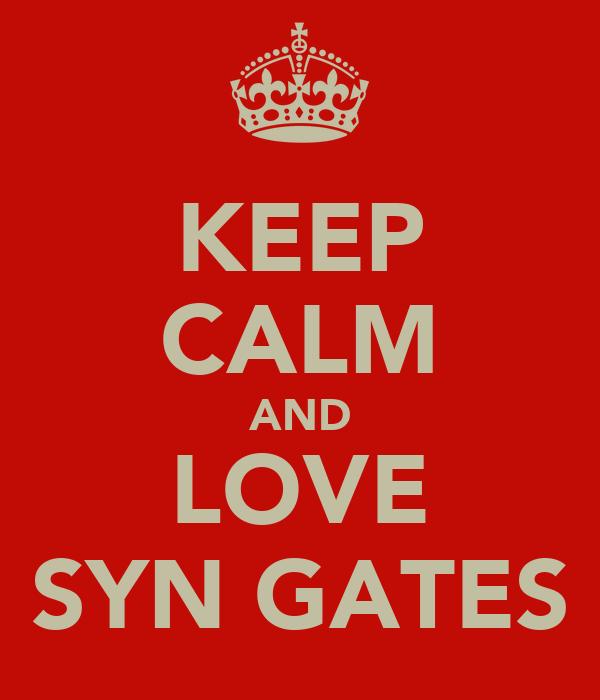 KEEP CALM AND LOVE SYN GATES