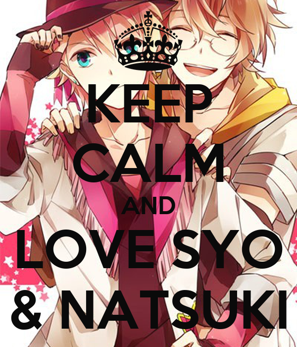 KEEP CALM AND LOVE SYO & NATSUKI