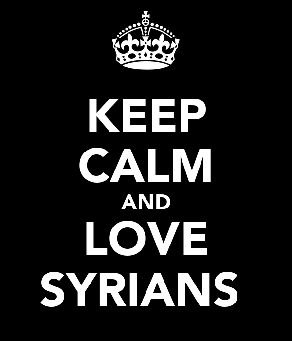 KEEP CALM AND LOVE SYRIANS