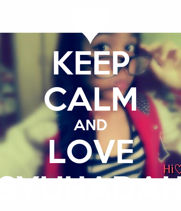 KEEP CALM AND LOVE SYUHADAH