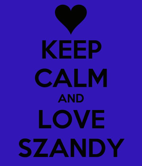 KEEP CALM AND LOVE SZANDY