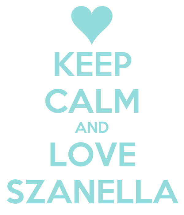 KEEP CALM AND LOVE SZANELLA