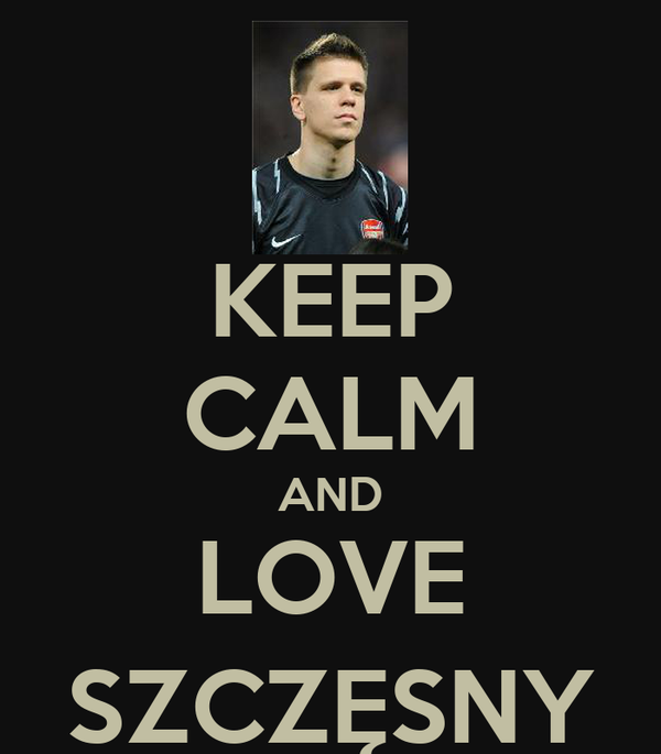 KEEP CALM AND LOVE SZCZĘSNY