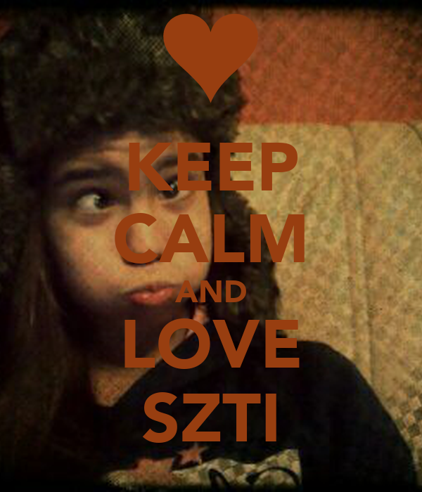 KEEP CALM AND LOVE SZTI