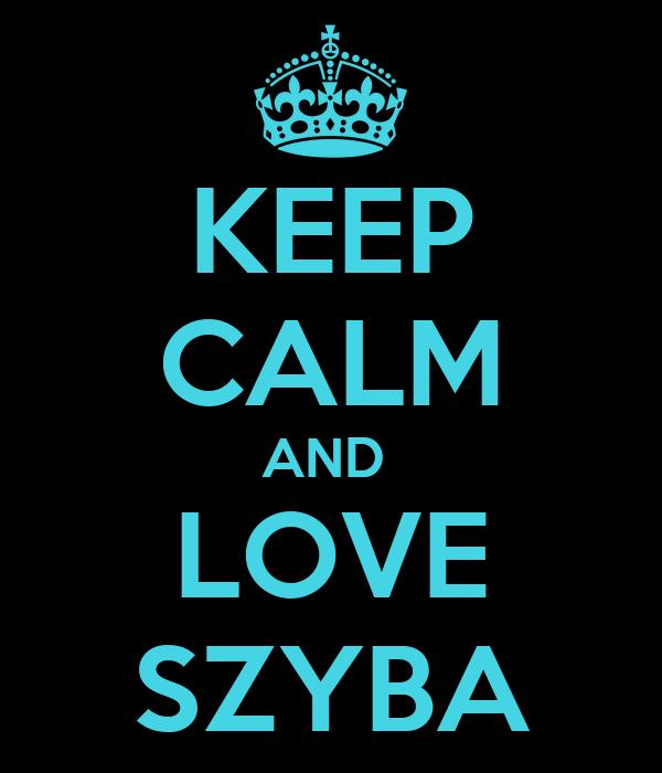KEEP CALM AND  LOVE SZYBA