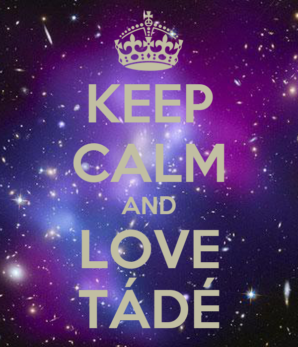 KEEP CALM AND LOVE TÁDÉ