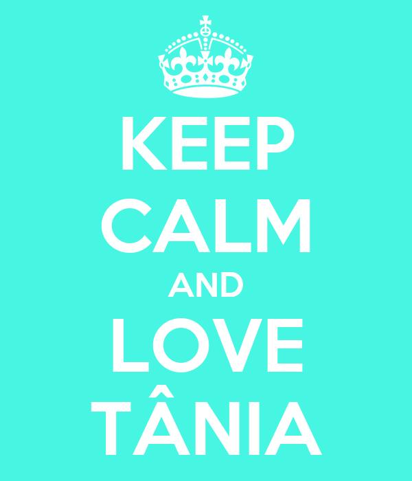 KEEP CALM AND LOVE TÂNIA