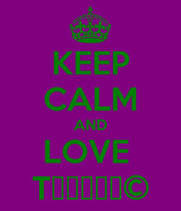 KEEP CALM AND LOVE  Tнαнεε∂