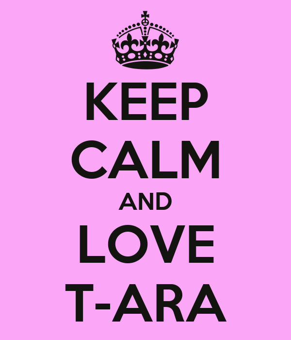 KEEP CALM AND LOVE T-ARA