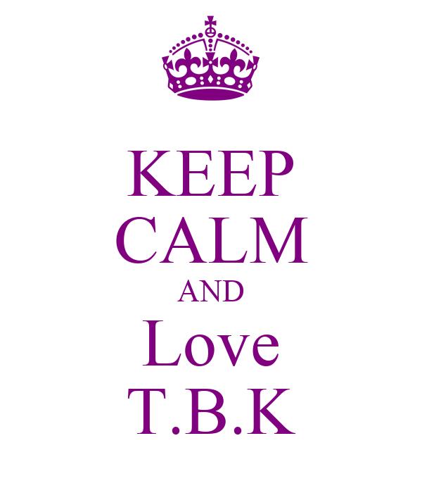 KEEP CALM AND Love T.B.K