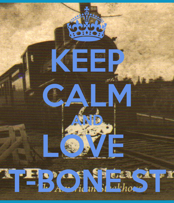KEEP CALM AND LOVE  T-BONE ST