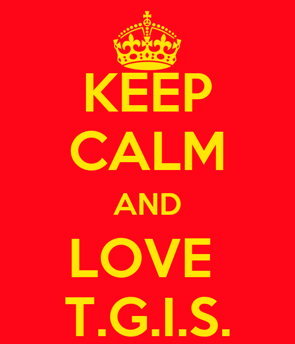 KEEP CALM AND LOVE  T.G.I.S.