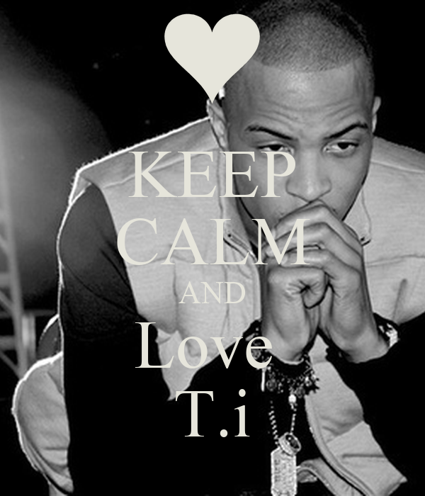 KEEP CALM AND Love  T.i