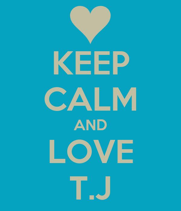 KEEP CALM AND LOVE T.J