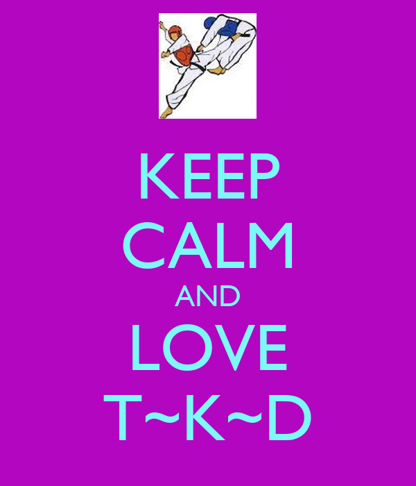 KEEP CALM AND LOVE T~K~D