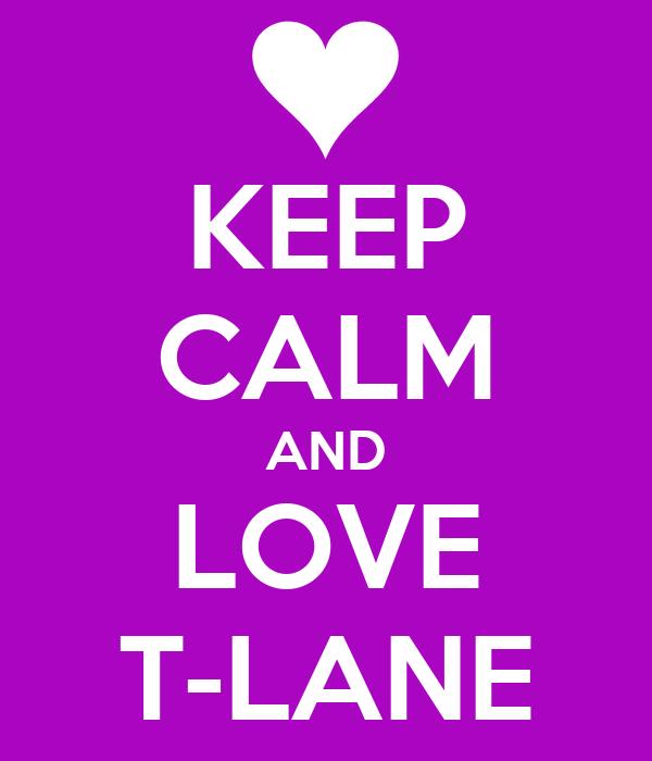 KEEP CALM AND LOVE T-LANE