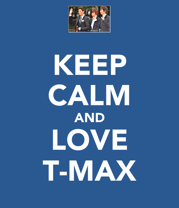 KEEP CALM AND LOVE T-MAX
