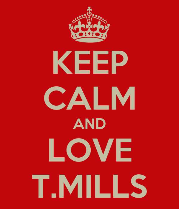 KEEP CALM AND LOVE T.MILLS