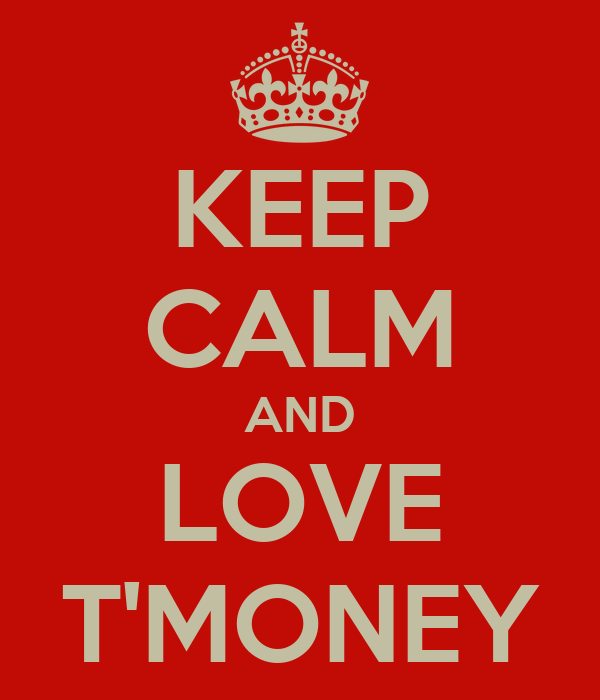 KEEP CALM AND LOVE T'MONEY