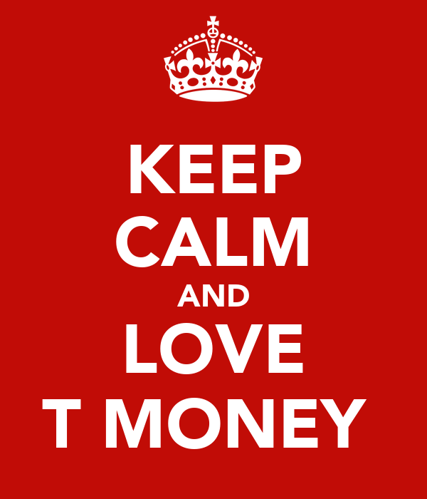 KEEP CALM AND LOVE T MONEY