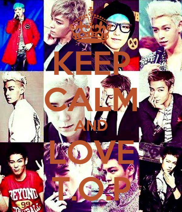 KEEP CALM AND LOVE T.O.P