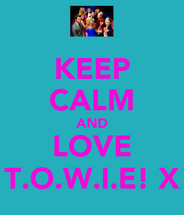 KEEP CALM AND LOVE T.O.W.I.E! X