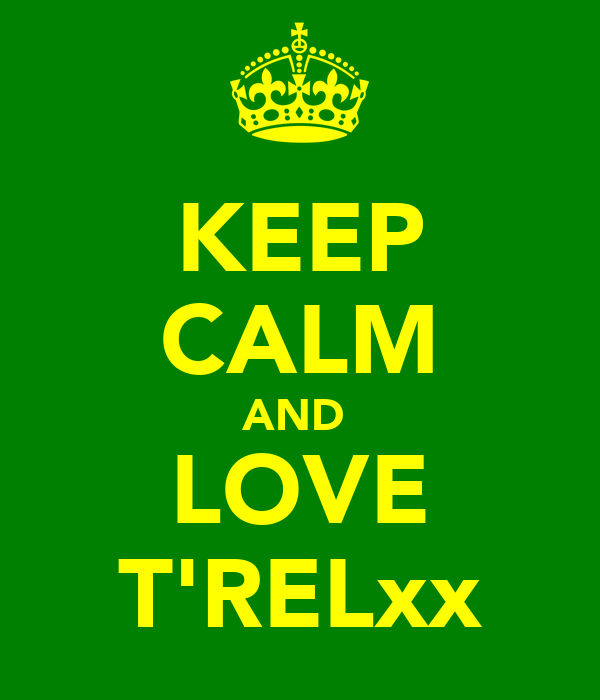 KEEP CALM AND  LOVE T'RELxx