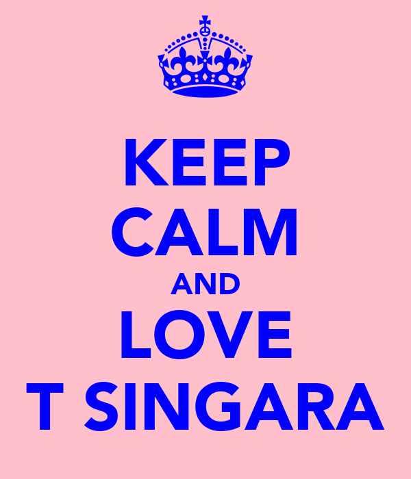 KEEP CALM AND LOVE T SINGARA