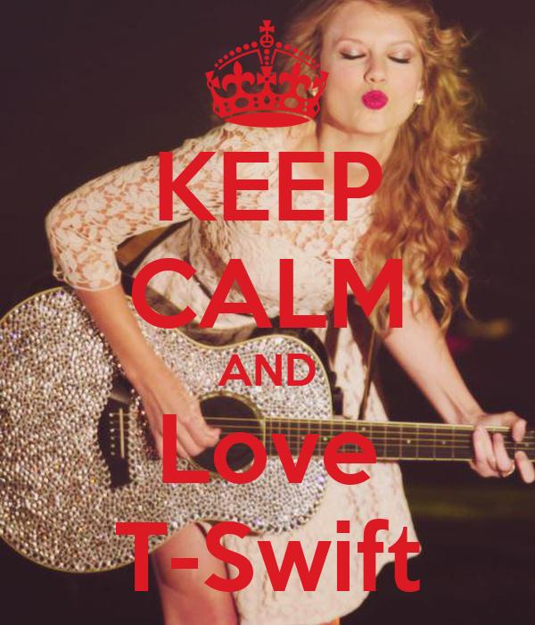 KEEP CALM AND Love T-Swift
