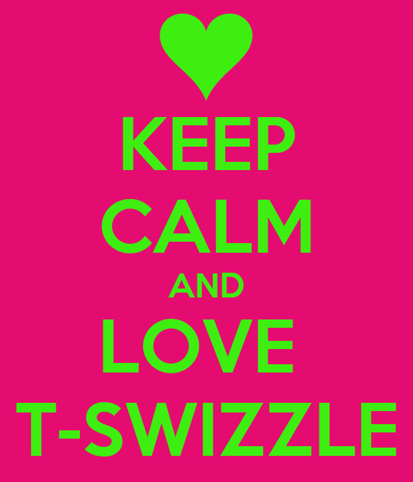 KEEP CALM AND LOVE  T-SWIZZLE