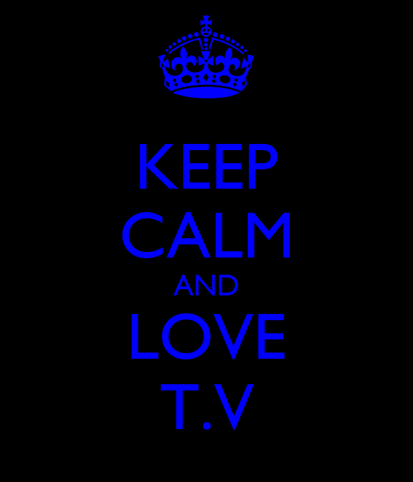 KEEP CALM AND LOVE T.V
