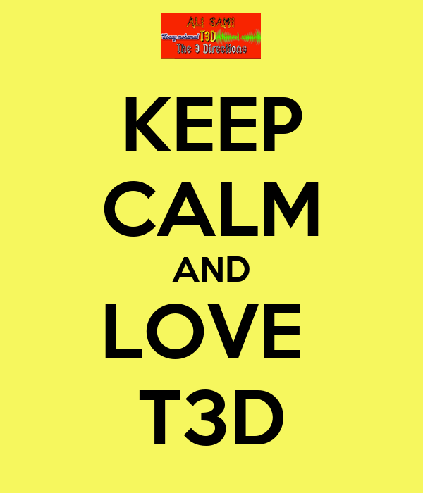 KEEP CALM AND LOVE  T3D