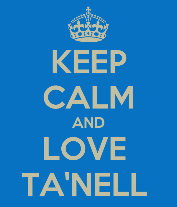 KEEP CALM AND LOVE  TA'NELL