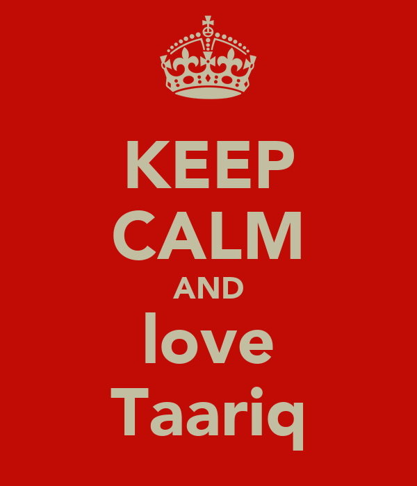 KEEP CALM AND love Taariq