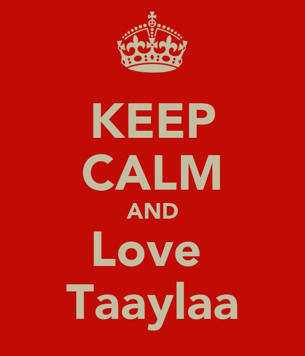KEEP CALM AND Love  Taaylaa