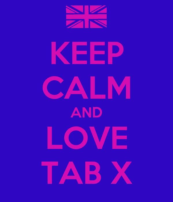 KEEP CALM AND LOVE TAB X