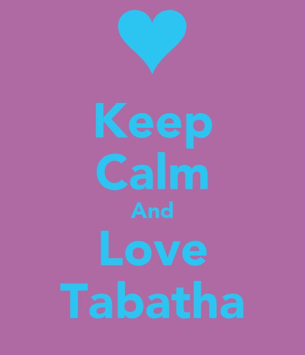 Keep Calm And Love Tabatha