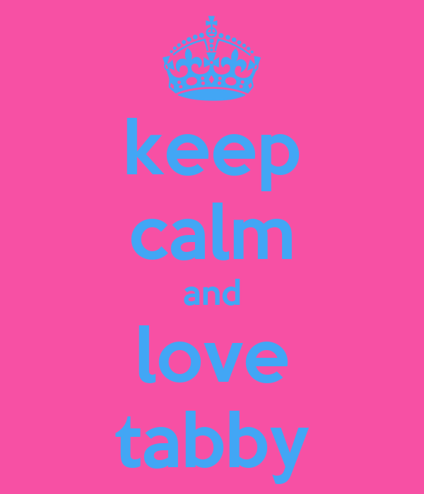 keep calm and love tabby