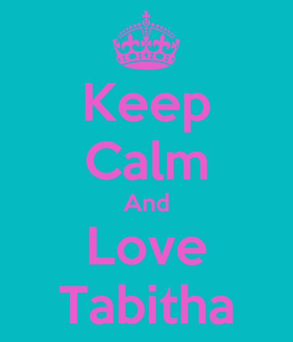 Keep Calm And Love Tabitha