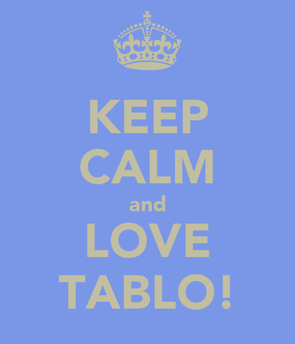 KEEP CALM and LOVE TABLO!
