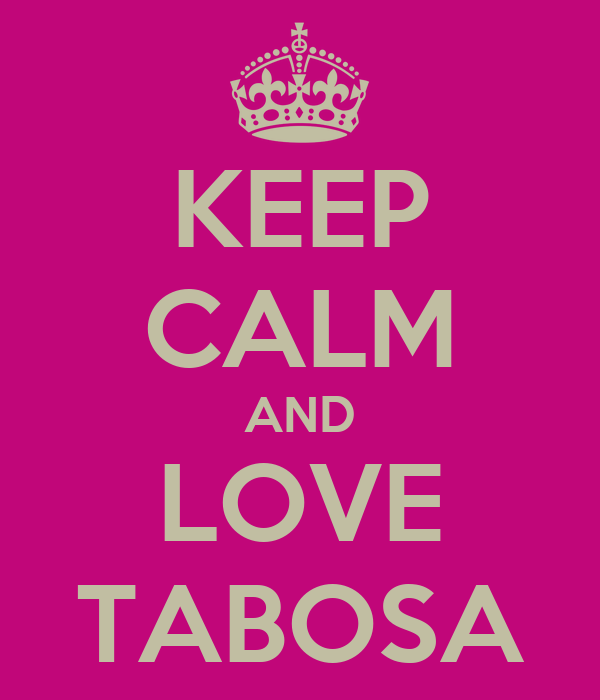 KEEP CALM AND LOVE TABOSA