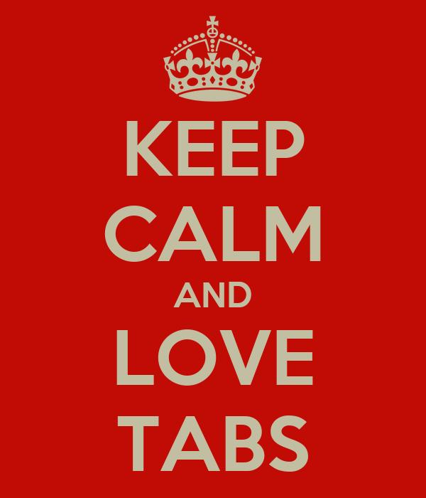 KEEP CALM AND LOVE TABS