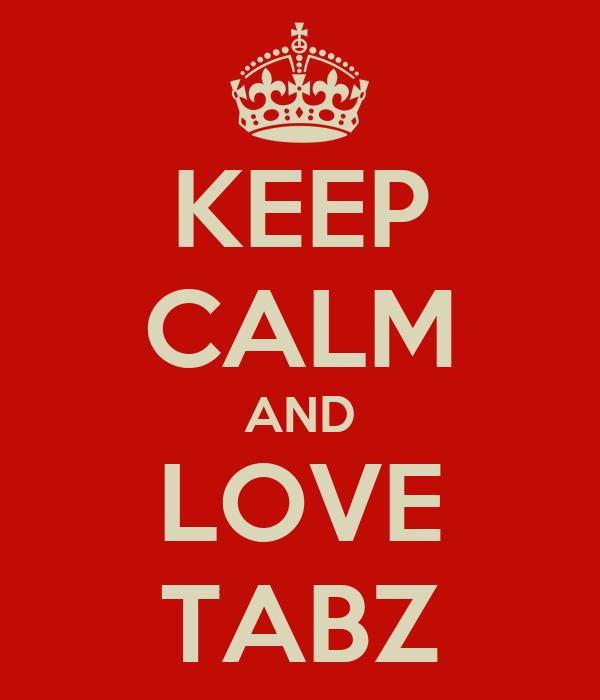 KEEP CALM AND LOVE TABZ