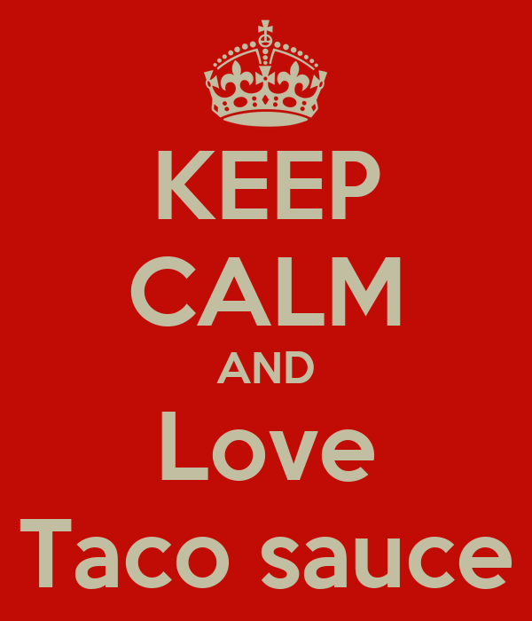 KEEP CALM AND Love Taco sauce