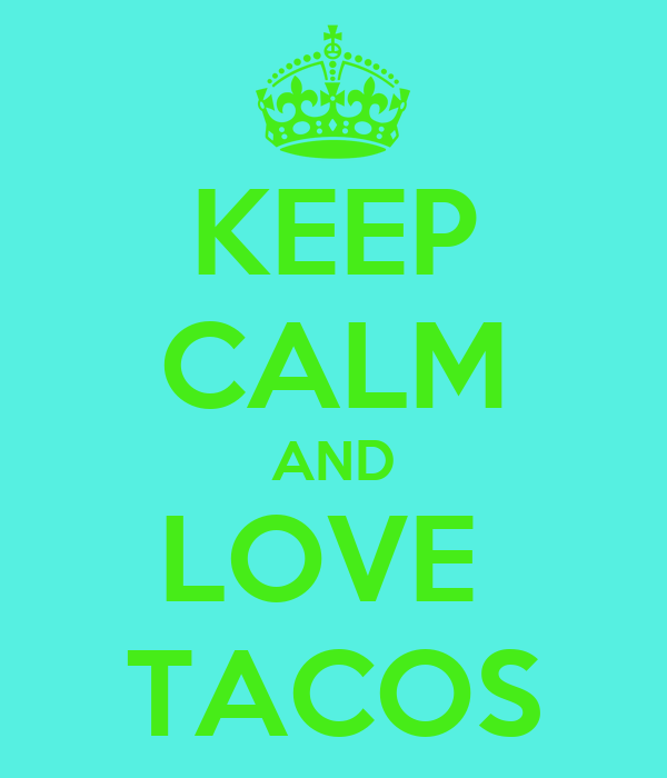 KEEP CALM AND LOVE  TACOS